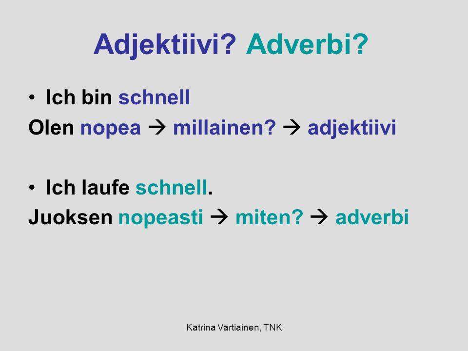Katrina Vartiainen, TNK Adjektiivi. Adverbi. Ich bin schnell Olen nopea millainen.