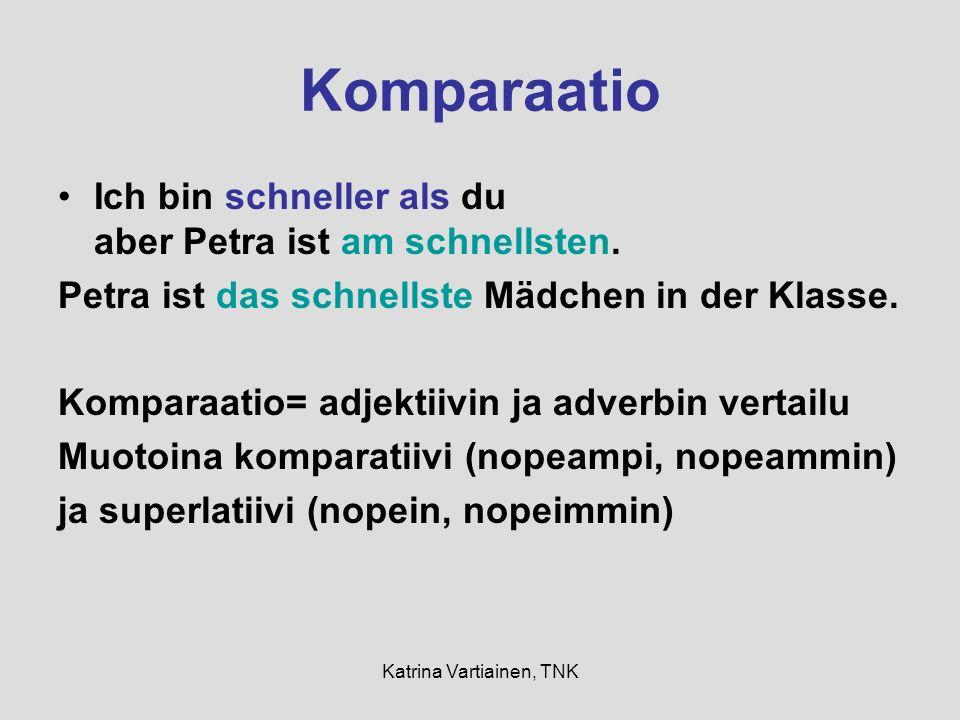 Katrina Vartiainen, TNK Komparaatio Ich bin schneller als du aber Petra ist am schnellsten.