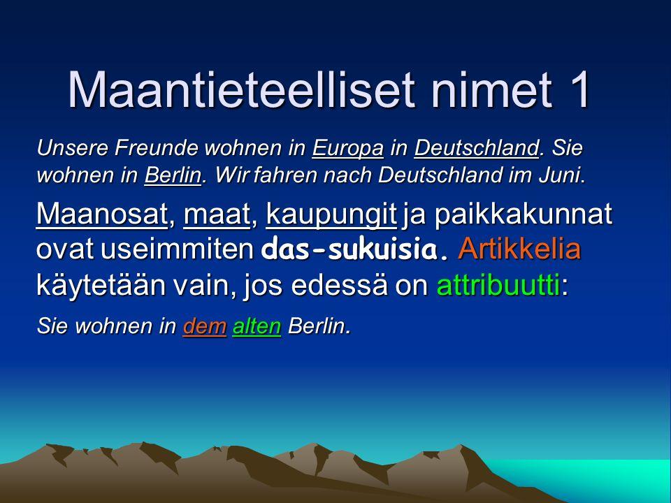 Maantieteelliset nimet 1 Unsere Freunde wohnen in Europa in Deutschland.