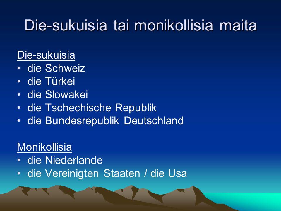 Die-sukuisia tai monikollisia maita Die-sukuisia die Schweiz die Türkei die Slowakei die Tschechische Republik die Bundesrepublik Deutschland Monikollisia die Niederlande die Vereinigten Staaten / die Usa