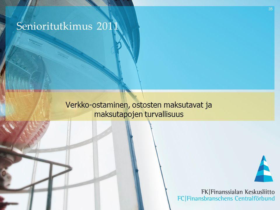 35 Verkko-ostaminen, ostosten maksutavat ja maksutapojen turvallisuus Senioritutkimus 2011