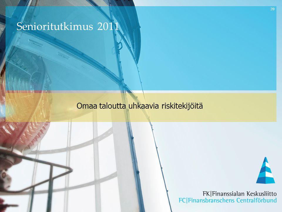 39 Omaa taloutta uhkaavia riskitekijöitä Senioritutkimus 2011