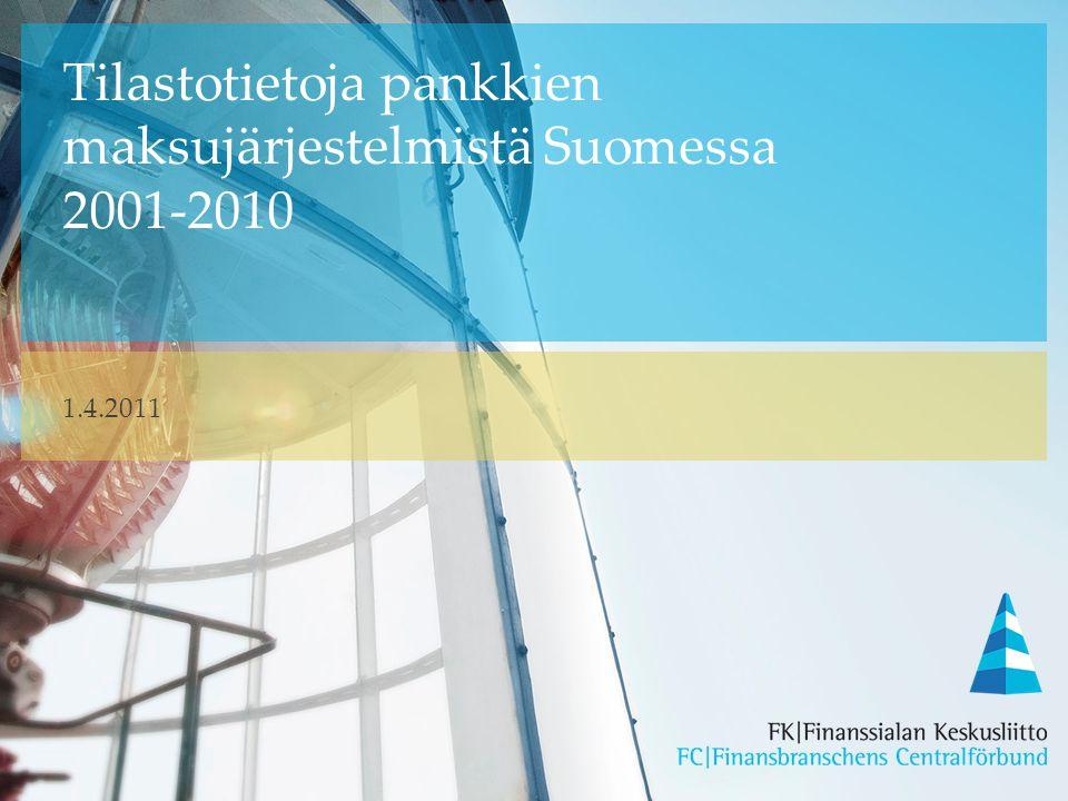 Tilastotietoja pankkien maksujärjestelmistä Suomessa 2001-2010 1.4.2011