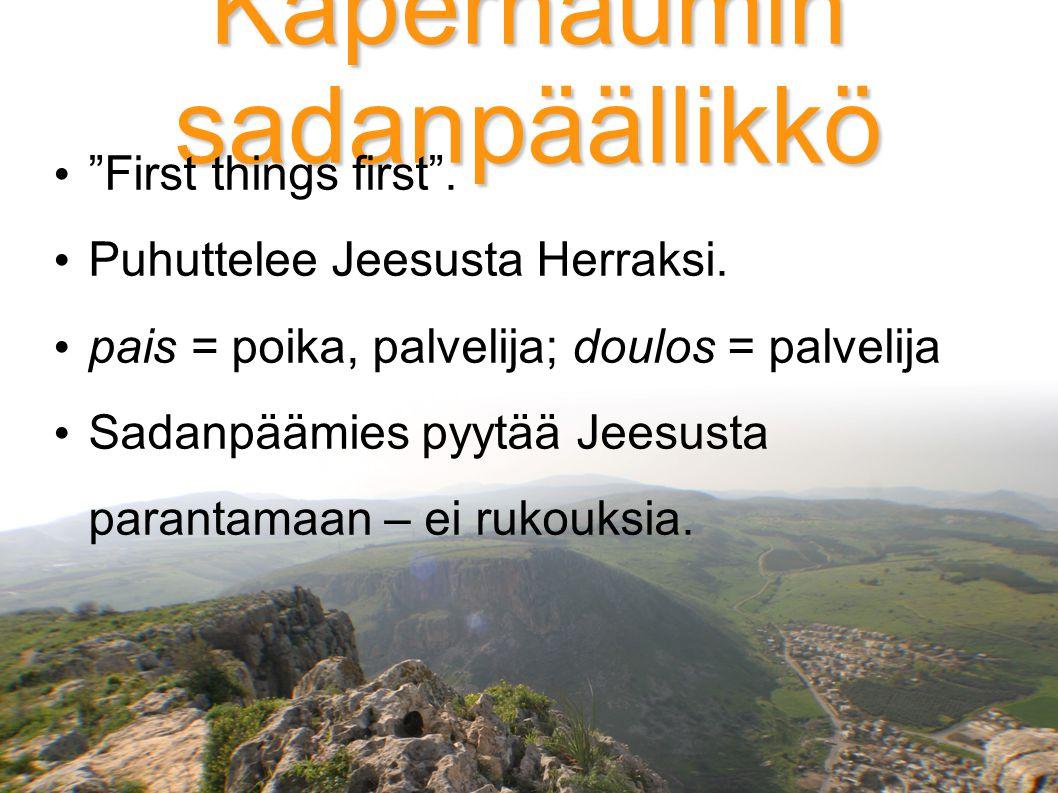 Kapernaumin sadanpäällikkö First things first . Puhuttelee Jeesusta Herraksi.