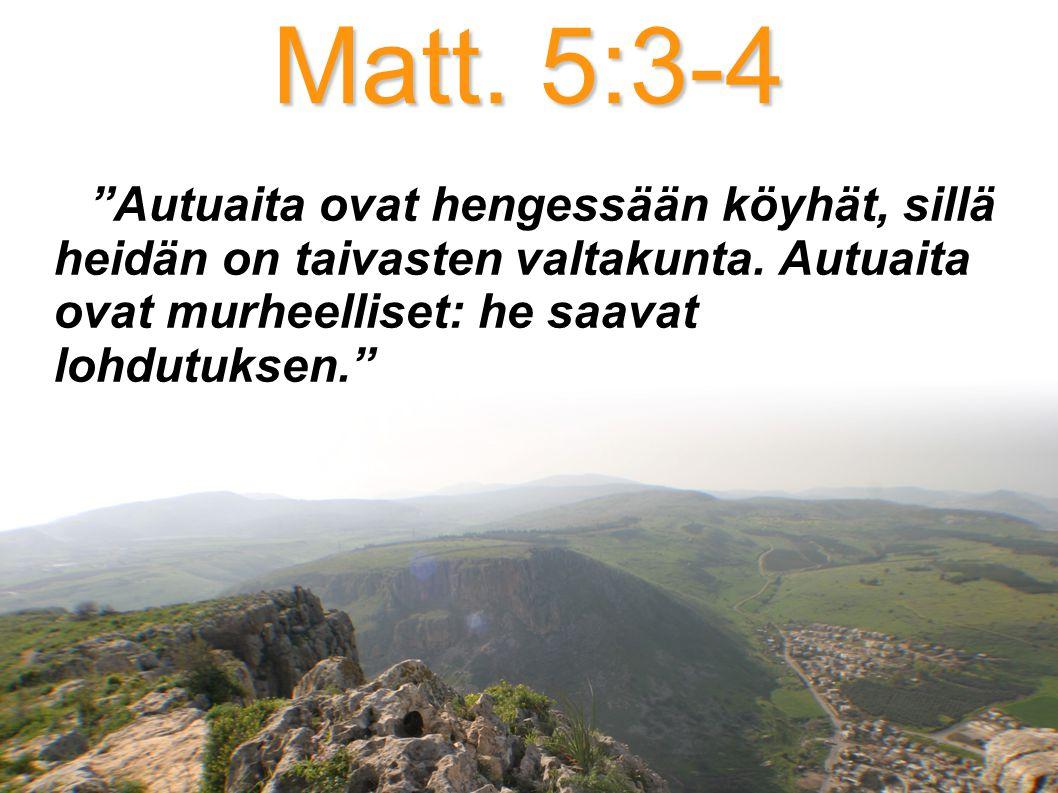 Matt. 5:3-4 Autuaita ovat hengessään köyhät, sillä heidän on taivasten valtakunta.