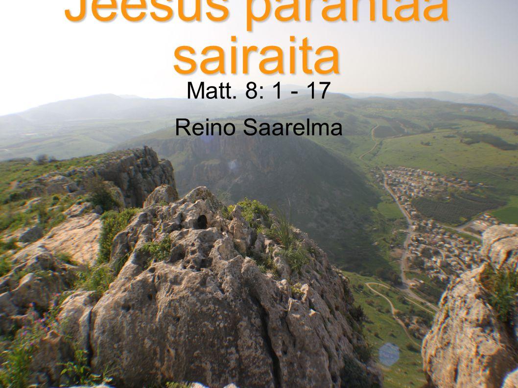 Jeesus parantaa sairaita Matt. 8: 1 - 17 Reino Saarelma