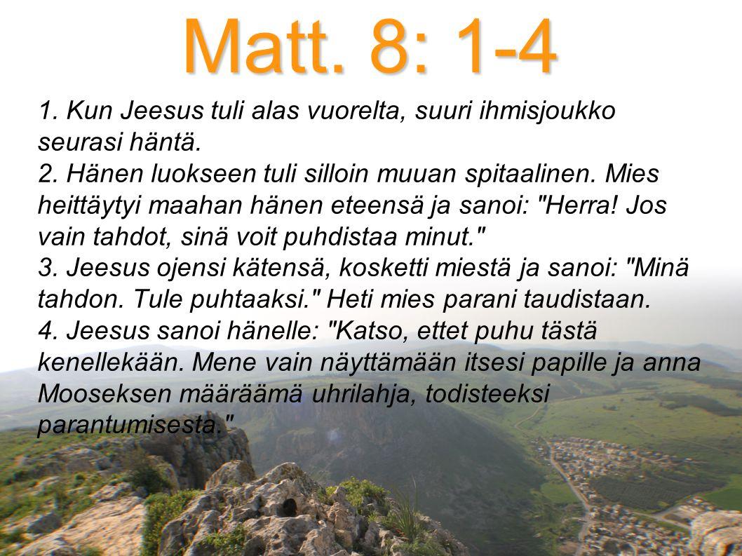 Matt. 8: 1-4 1. Kun Jeesus tuli alas vuorelta, suuri ihmisjoukko seurasi häntä.