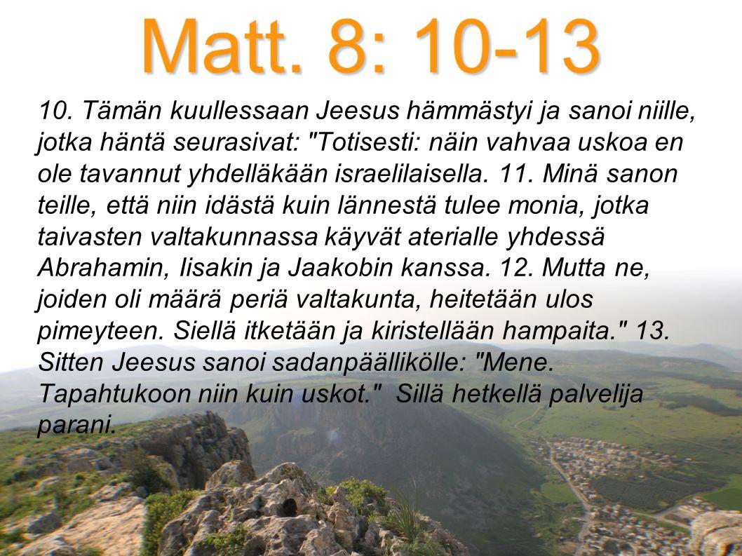Matt. 8: 10-13 10.