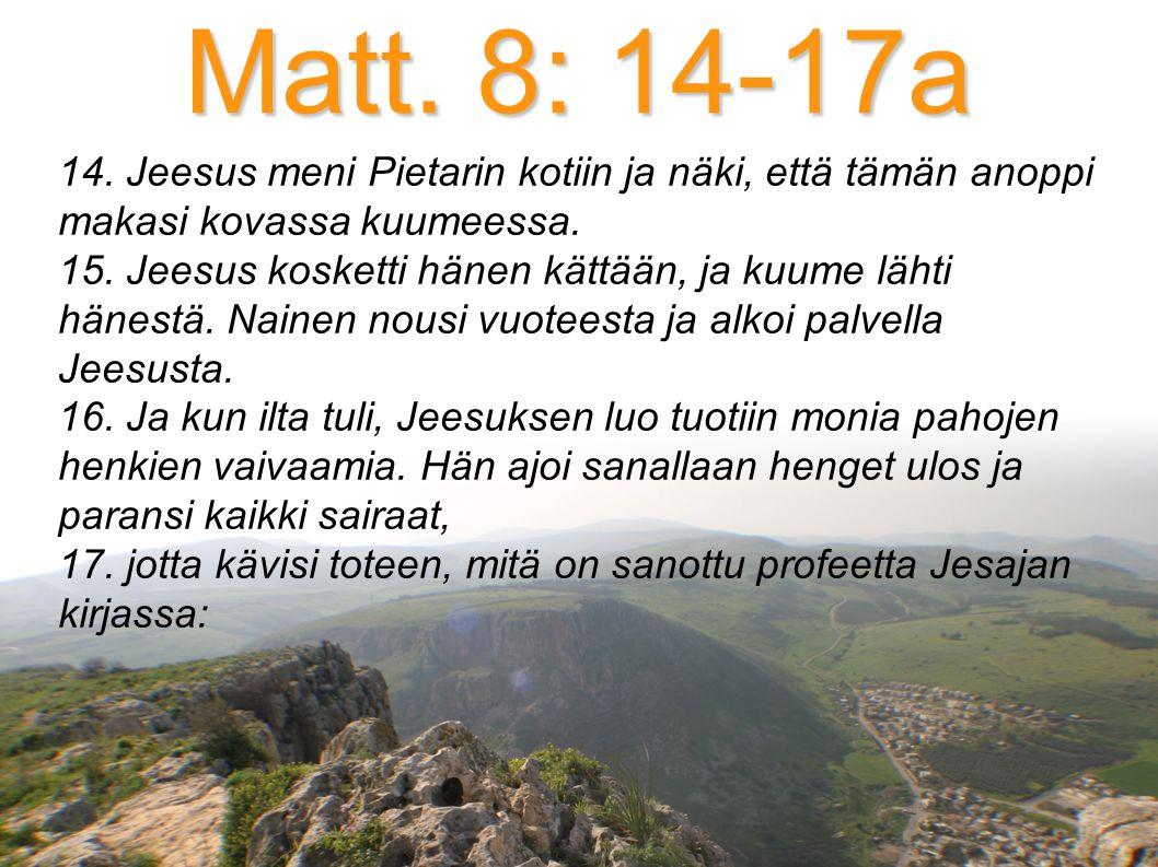 Matt. 8: 14-17a 14.