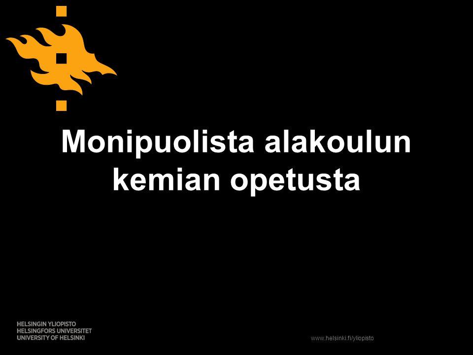 www.helsinki.fi/yliopisto Monipuolista alakoulun kemian opetusta