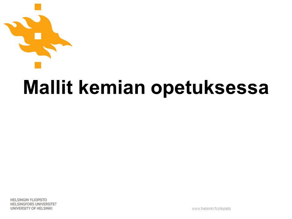 www.helsinki.fi/yliopisto Mallit kemian opetuksessa