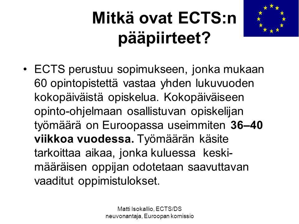 Matti Isokallio, ECTS/DS neuvonantaja, Euroopan komissio Mitkä ovat ECTS:n pääpiirteet.