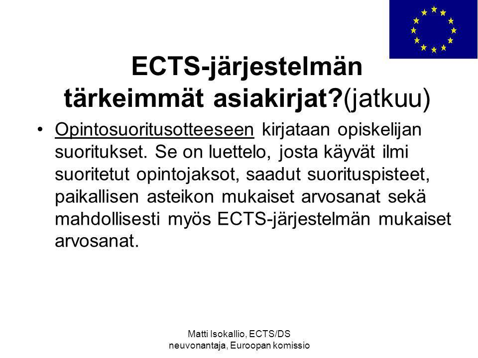 Matti Isokallio, ECTS/DS neuvonantaja, Euroopan komissio ECTS-järjestelmän tärkeimmät asiakirjat (jatkuu) Opintosuoritusotteeseen kirjataan opiskelijan suoritukset.