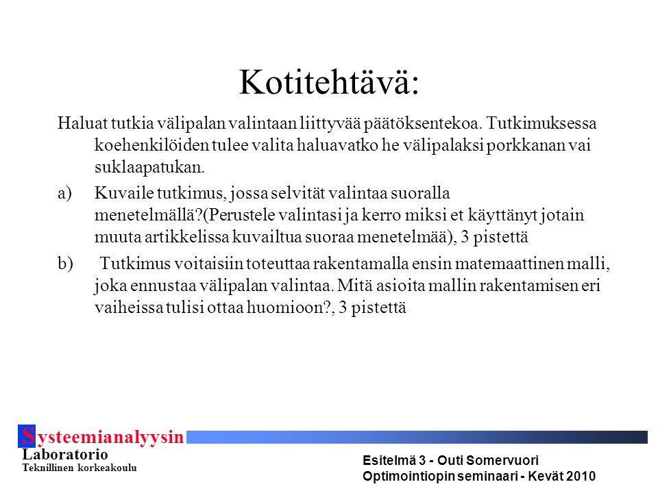 S ysteemianalyysin Laboratorio Teknillinen korkeakoulu Esitelmä 3 - Outi Somervuori Optimointiopin seminaari - Kevät 2010 Kotitehtävä: Haluat tutkia välipalan valintaan liittyvää päätöksentekoa.