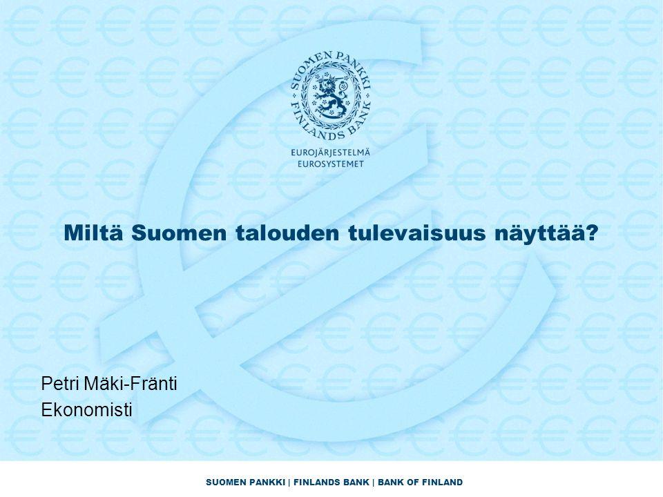 SUOMEN PANKKI | FINLANDS BANK | BANK OF FINLAND Miltä Suomen talouden tulevaisuus näyttää.