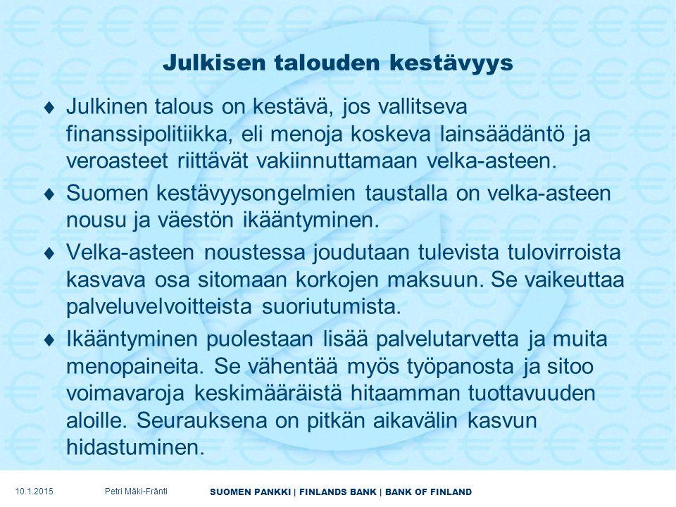 SUOMEN PANKKI | FINLANDS BANK | BANK OF FINLAND Julkisen talouden kestävyys  Julkinen talous on kestävä, jos vallitseva finanssipolitiikka, eli menoja koskeva lainsäädäntö ja veroasteet riittävät vakiinnuttamaan velka-asteen.