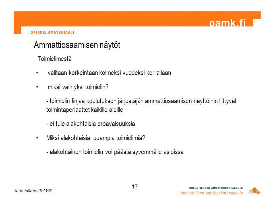 Juhani Kettunen / 30-11-06 17 Ammattiosaamisen näytöt Toimielimestä valitaan korkeintaan kolmeksi vuodeksi kerrallaan miksi vain yksi toimielin.