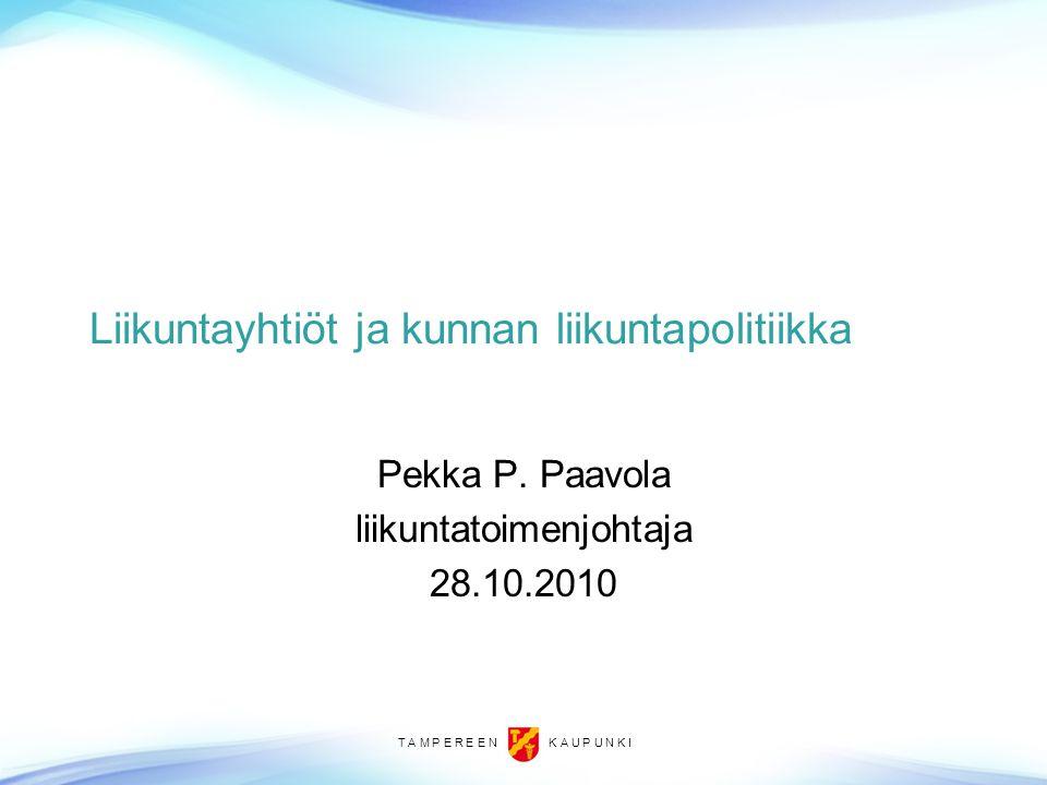 T A M P E R E E N K A U P U N K I Liikuntayhtiöt ja kunnan liikuntapolitiikka Pekka P.
