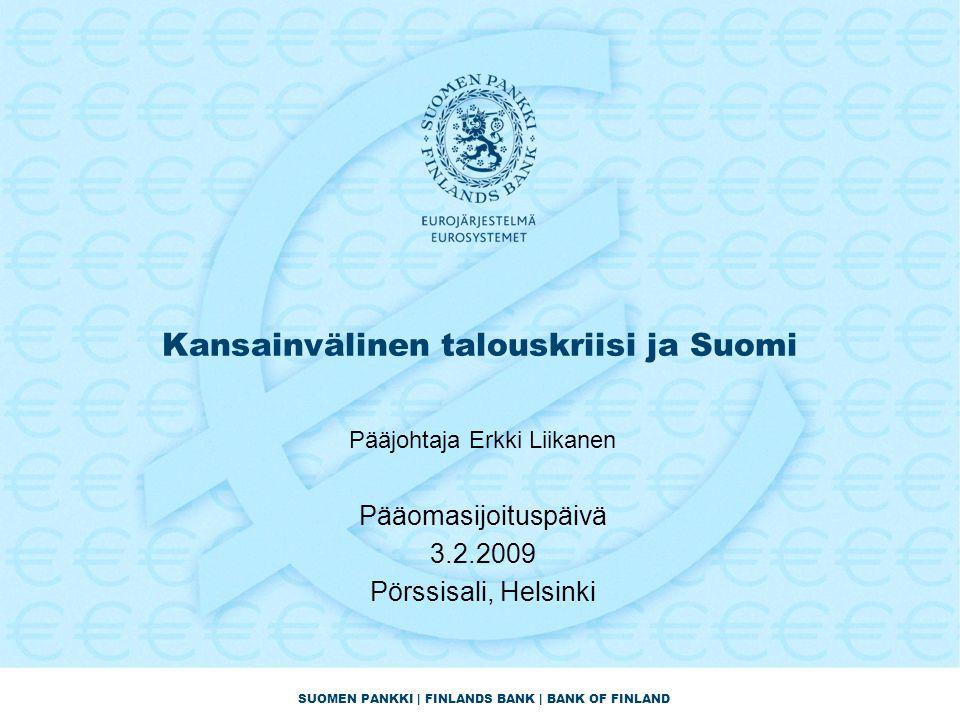 SUOMEN PANKKI | FINLANDS BANK | BANK OF FINLAND Kansainvälinen talouskriisi ja Suomi Pääjohtaja Erkki Liikanen Pääomasijoituspäivä 3.2.2009 Pörssisali, Helsinki