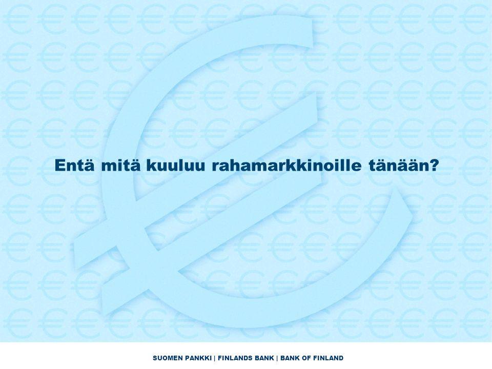 SUOMEN PANKKI | FINLANDS BANK | BANK OF FINLAND Entä mitä kuuluu rahamarkkinoille tänään