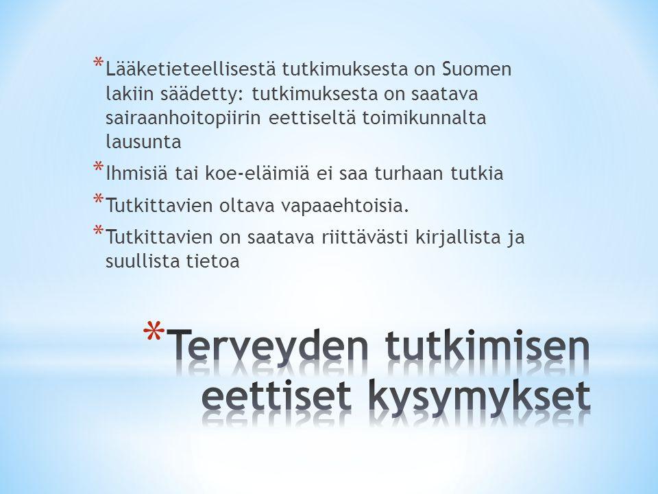 * Lääketieteellisestä tutkimuksesta on Suomen lakiin säädetty: tutkimuksesta on saatava sairaanhoitopiirin eettiseltä toimikunnalta lausunta * Ihmisiä tai koe-eläimiä ei saa turhaan tutkia * Tutkittavien oltava vapaaehtoisia.
