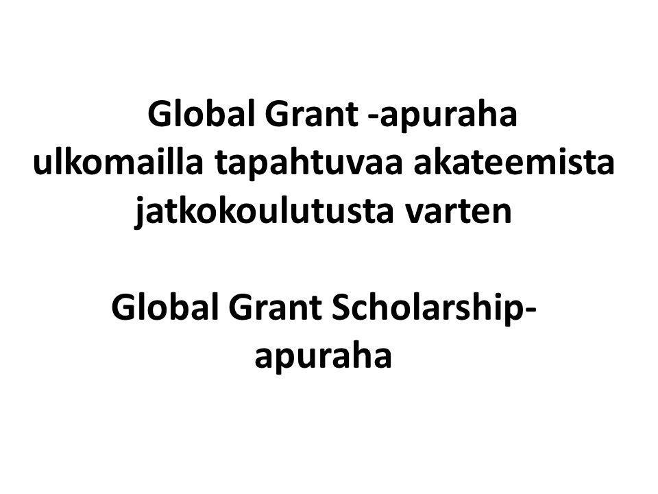 Global Grant -apuraha ulkomailla tapahtuvaa akateemista jatkokoulutusta varten Global Grant Scholarship- apuraha