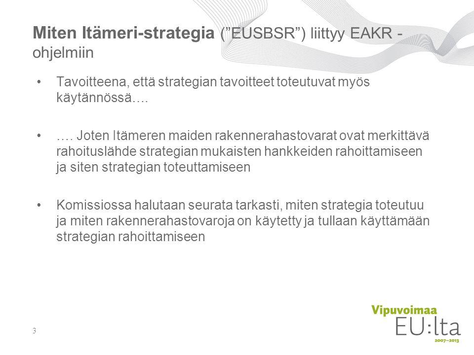 Miten Itämeri-strategia ( EUSBSR ) liittyy EAKR - ohjelmiin Tavoitteena, että strategian tavoitteet toteutuvat myös käytännössä….