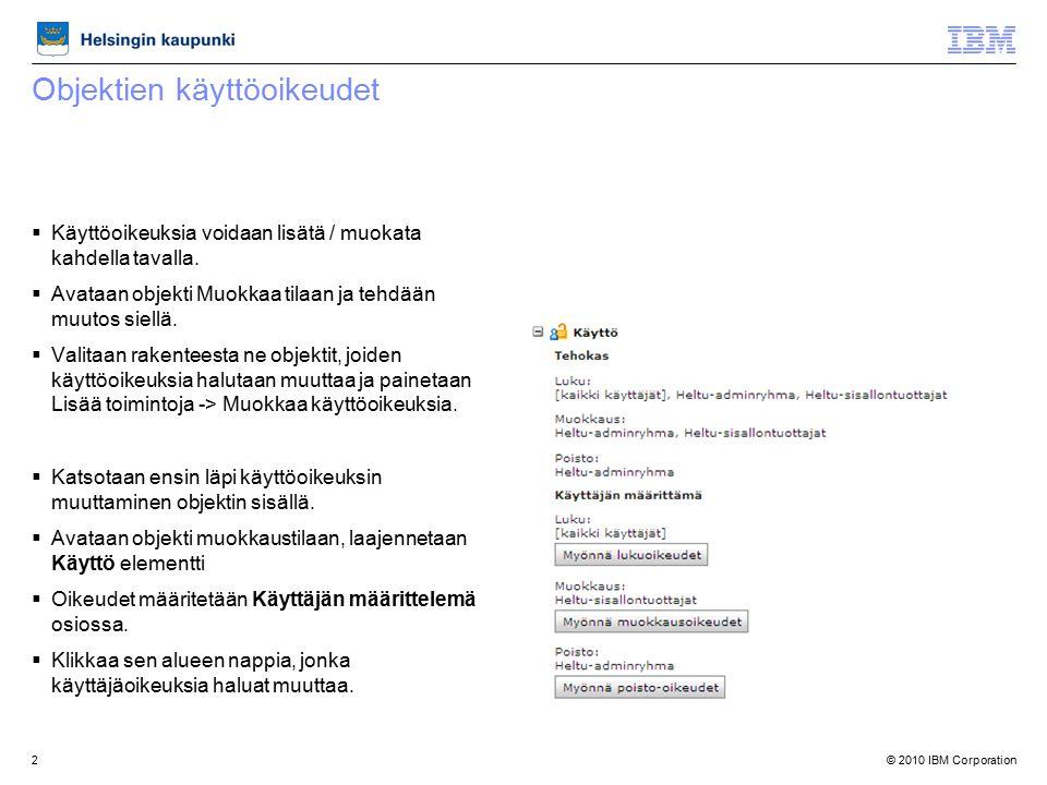 © 2010 IBM Corporation2 Objektien käyttöoikeudet  Käyttöoikeuksia voidaan lisätä / muokata kahdella tavalla.