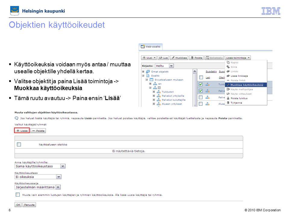 © 2010 IBM Corporation6 Objektien käyttöoikeudet  Käyttöoikeuksia voidaan myös antaa / muuttaa usealle objektille yhdellä kertaa.