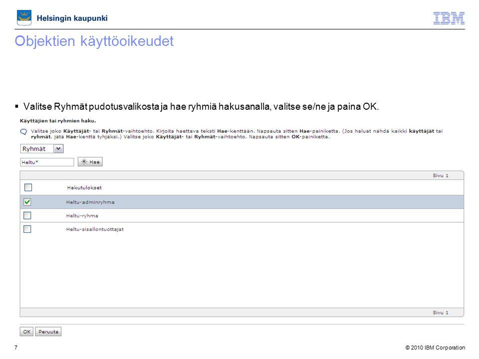 © 2010 IBM Corporation7 Objektien käyttöoikeudet  Valitse Ryhmät pudotusvalikosta ja hae ryhmiä hakusanalla, valitse se/ne ja paina OK.