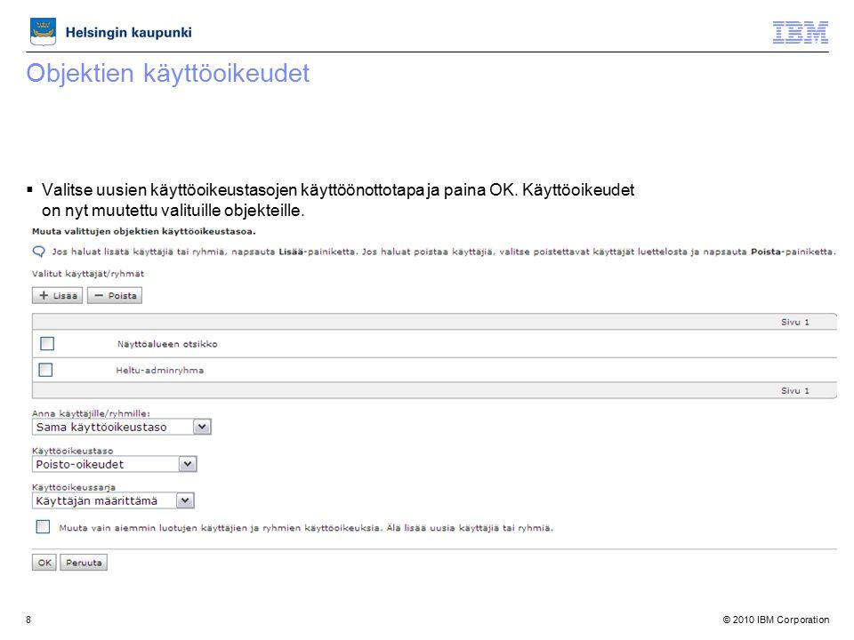 © 2010 IBM Corporation8 Objektien käyttöoikeudet  Valitse uusien käyttöoikeustasojen käyttöönottotapa ja paina OK.