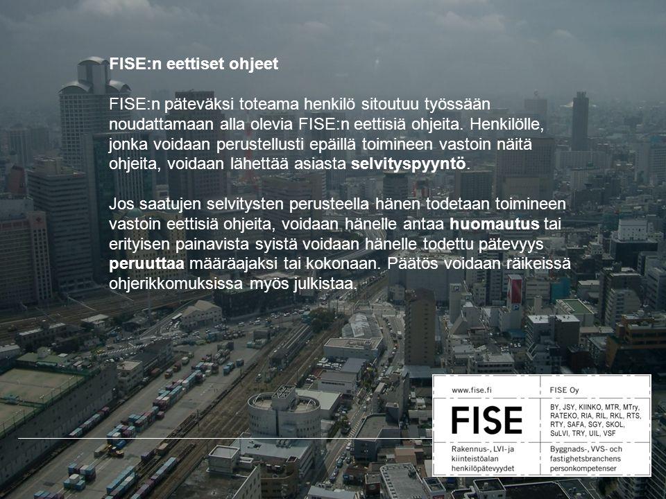 FISE:n eettiset ohjeet FISE:n päteväksi toteama henkilö sitoutuu työssään noudattamaan alla olevia FISE:n eettisiä ohjeita.