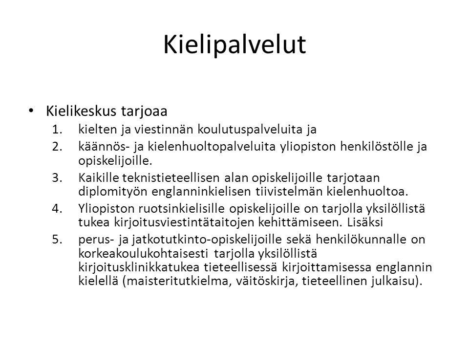 Kielipalvelut Kielikeskus tarjoaa 1.kielten ja viestinnän koulutuspalveluita ja 2.käännös- ja kielenhuoltopalveluita yliopiston henkilöstölle ja opiskelijoille.