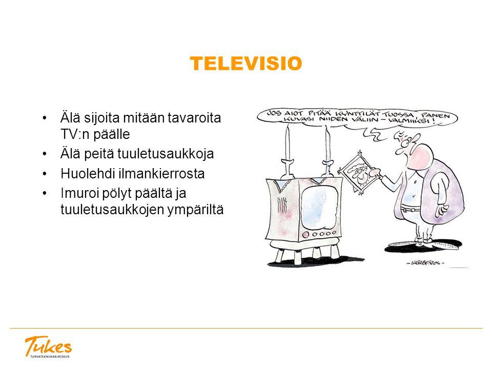 TELEVISIO Älä sijoita mitään tavaroita TV:n päälle Älä peitä tuuletusaukkoja Huolehdi ilmankierrosta Imuroi pölyt päältä ja tuuletusaukkojen ympäriltä