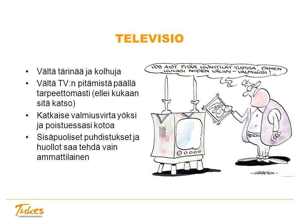 TELEVISIO Vältä tärinää ja kolhuja Vältä TV:n pitämistä päällä tarpeettomasti (ellei kukaan sitä katso) Katkaise valmiusvirta yöksi ja poistuessasi kotoa Sisäpuoliset puhdistukset ja huollot saa tehdä vain ammattilainen