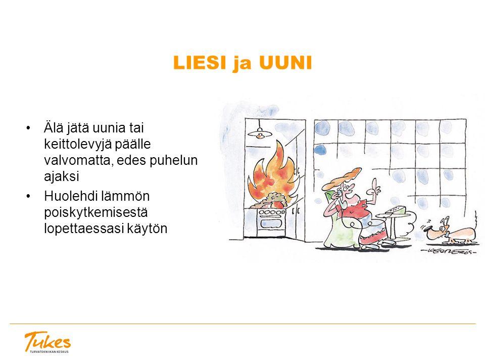 LIESI ja UUNI Älä jätä uunia tai keittolevyjä päälle valvomatta, edes puhelun ajaksi Huolehdi lämmön poiskytkemisestä lopettaessasi käytön
