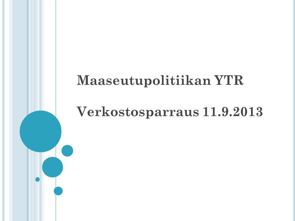 Maaseutupolitiikan YTR Verkostosparraus 11.9.2013