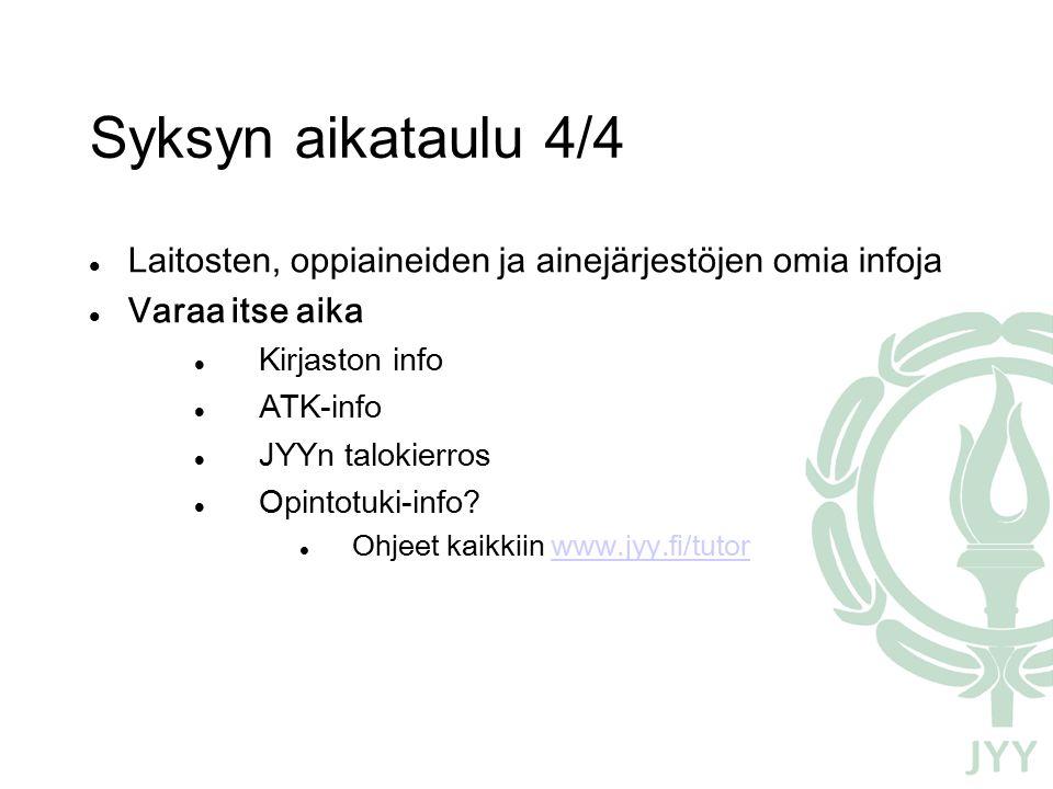 Syksyn aikataulu 4/4 Laitosten, oppiaineiden ja ainejärjestöjen omia infoja Varaa itse aika Kirjaston info ATK-info JYYn talokierros Opintotuki-info.
