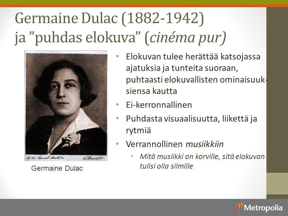 Germaine Dulac (1882-1942) ja puhdas elokuva (cinéma pur) Elokuvan tulee herättää katsojassa ajatuksia ja tunteita suoraan, puhtaasti elokuvallisten ominaisuuk- siensa kautta Ei-kerronnallinen Puhdasta visuaalisuutta, liikettä ja rytmiä Verrannollinen musiikkiin Mitä musiikki on korville, sitä elokuvan tulisi olla silmille Germaine Dulac