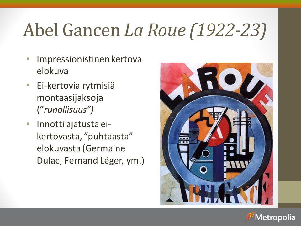 Abel Gancen La Roue (1922-23) Impressionistinen kertova elokuva Ei-kertovia rytmisiä montaasijaksoja ( runollisuus ) Innotti ajatusta ei- kertovasta, puhtaasta elokuvasta (Germaine Dulac, Fernand Léger, ym.)