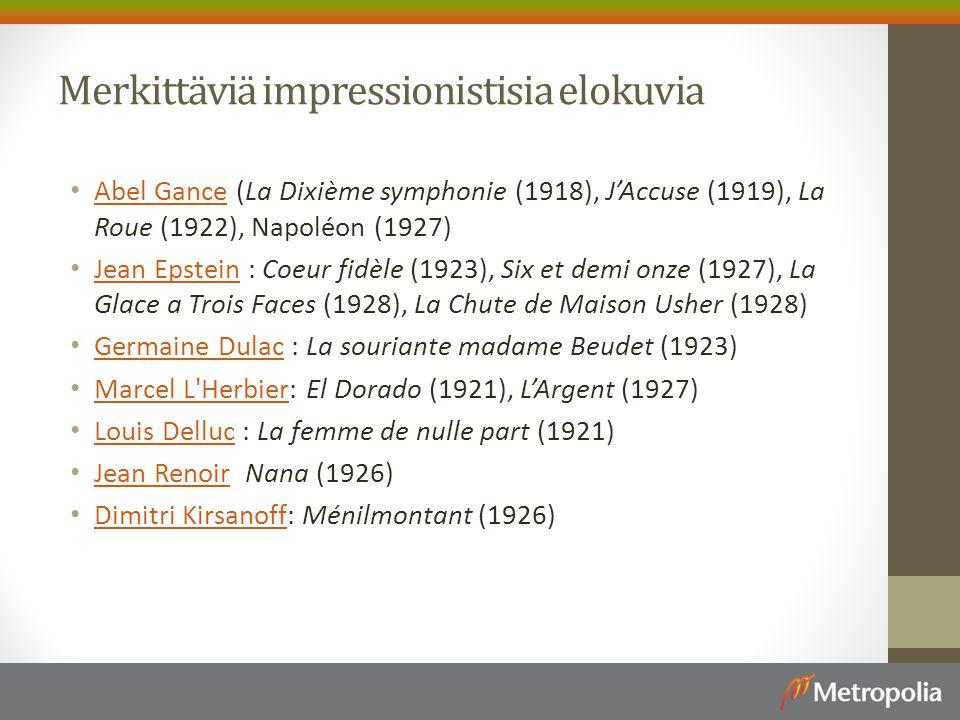 Merkittäviä impressionistisia elokuvia Abel Gance (La Dixième symphonie (1918), J'Accuse (1919), La Roue (1922), Napoléon (1927) Abel Gance Jean Epstein : Coeur fidèle (1923), Six et demi onze (1927), La Glace a Trois Faces (1928), La Chute de Maison Usher (1928) Jean Epstein Germaine Dulac : La souriante madame Beudet (1923) Germaine Dulac Marcel L Herbier: El Dorado (1921), L'Argent (1927) Marcel L Herbier Louis Delluc : La femme de nulle part (1921) Louis Delluc Jean Renoir Nana (1926) Jean Renoir Dimitri Kirsanoff: Ménilmontant (1926) Dimitri Kirsanoff