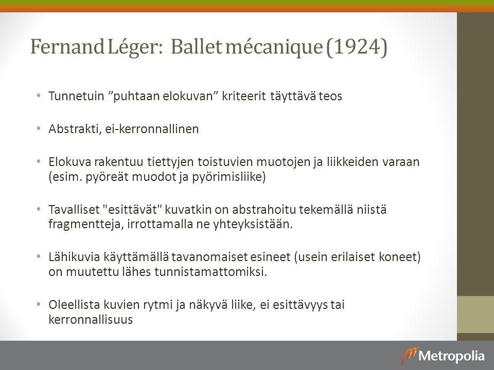 Fernand Léger: Ballet mécanique (1924) Tunnetuin puhtaan elokuvan kriteerit täyttävä teos Abstrakti, ei-kerronnallinen Elokuva rakentuu tiettyjen toistuvien muotojen ja liikkeiden varaan (esim.