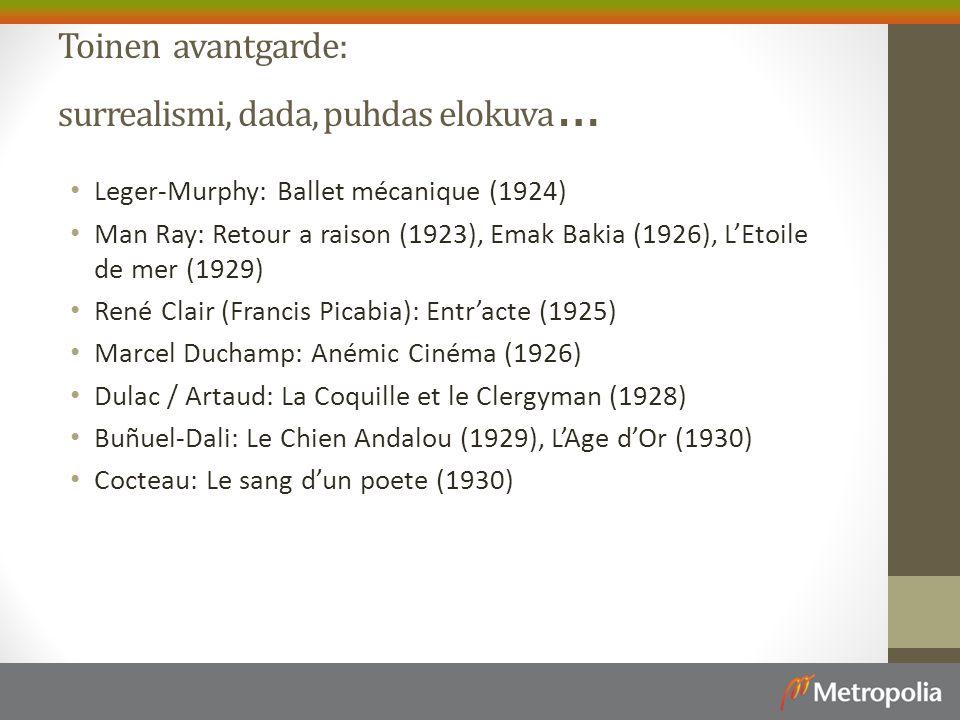 Toinen avantgarde: surrealismi, dada, puhdas elokuva … Leger-Murphy: Ballet mécanique (1924) Man Ray: Retour a raison (1923), Emak Bakia (1926), L'Etoile de mer (1929) René Clair (Francis Picabia): Entr'acte (1925) Marcel Duchamp: Anémic Cinéma (1926) Dulac / Artaud: La Coquille et le Clergyman (1928) Buñuel-Dali: Le Chien Andalou (1929), L'Age d'Or (1930) Cocteau: Le sang d'un poete (1930)