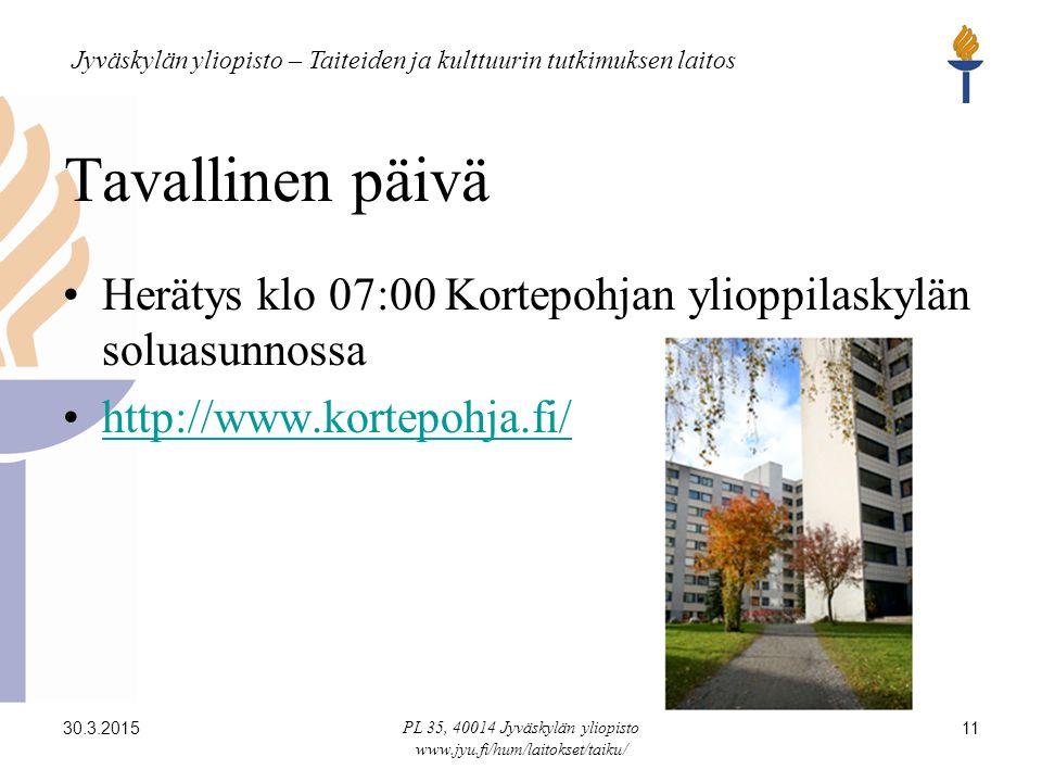 Jyväskylän yliopisto – Taiteiden ja kulttuurin tutkimuksen laitos 30.3.2015 PL 35, 40014 Jyväskylän yliopisto www.jyu.fi/hum/laitokset/taiku/ 11 Tavallinen päivä Herätys klo 07:00 Kortepohjan ylioppilaskylän soluasunnossa http://www.kortepohja.fi/