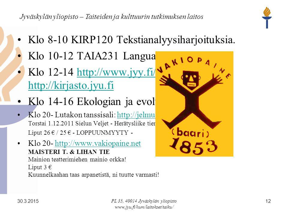 Jyväskylän yliopisto – Taiteiden ja kulttuurin tutkimuksen laitos 30.3.2015 PL 35, 40014 Jyväskylän yliopisto www.jyu.fi/hum/laitokset/taiku/ 12 Klo 8-10 KIRP120 Tekstianalyysiharjoituksia.