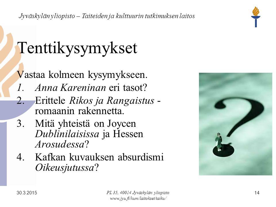 Jyväskylän yliopisto – Taiteiden ja kulttuurin tutkimuksen laitos 30.3.2015 PL 35, 40014 Jyväskylän yliopisto www.jyu.fi/hum/laitokset/taiku/ 14 Tenttikysymykset Vastaa kolmeen kysymykseen.