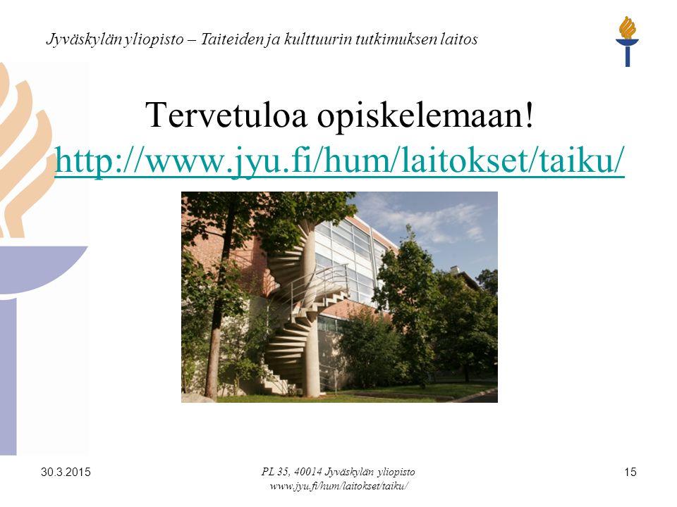 Jyväskylän yliopisto – Taiteiden ja kulttuurin tutkimuksen laitos 30.3.2015 PL 35, 40014 Jyväskylän yliopisto www.jyu.fi/hum/laitokset/taiku/ 15 Tervetuloa opiskelemaan.