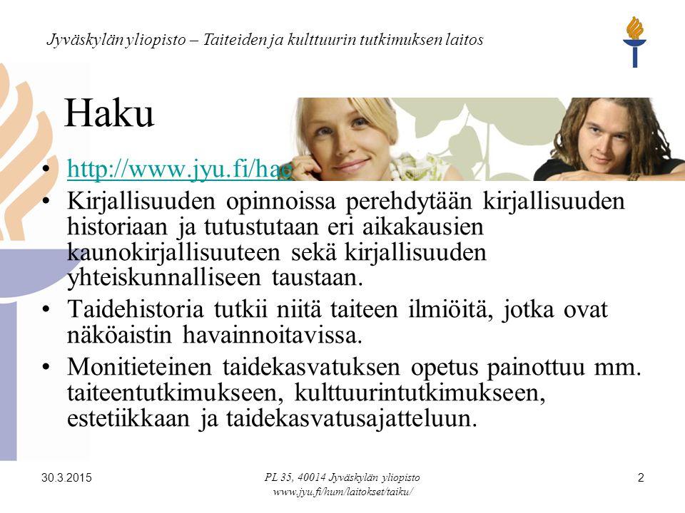Jyväskylän yliopisto – Taiteiden ja kulttuurin tutkimuksen laitos 30.3.2015 PL 35, 40014 Jyväskylän yliopisto www.jyu.fi/hum/laitokset/taiku/ 2 Haku http://www.jyu.fi/hae Kirjallisuuden opinnoissa perehdytään kirjallisuuden historiaan ja tutustutaan eri aikakausien kaunokirjallisuuteen sekä kirjallisuuden yhteiskunnalliseen taustaan.