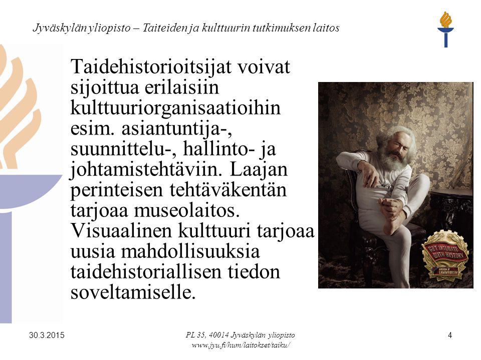 Jyväskylän yliopisto – Taiteiden ja kulttuurin tutkimuksen laitos 30.3.2015 PL 35, 40014 Jyväskylän yliopisto www.jyu.fi/hum/laitokset/taiku/ 4 Taidehistorioitsijat voivat sijoittua erilaisiin kulttuuriorganisaatioihin esim.