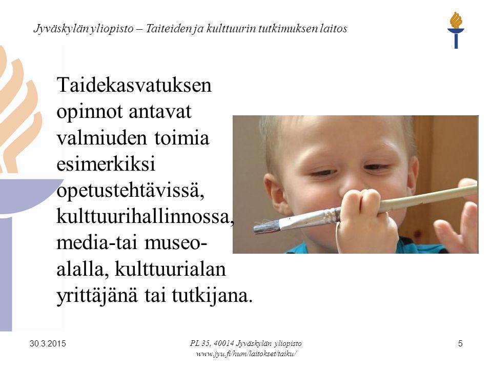 Jyväskylän yliopisto – Taiteiden ja kulttuurin tutkimuksen laitos 30.3.2015 PL 35, 40014 Jyväskylän yliopisto www.jyu.fi/hum/laitokset/taiku/ 5 Taidekasvatuksen opinnot antavat valmiuden toimia esimerkiksi opetustehtävissä, kulttuurihallinnossa, media-tai museo- alalla, kulttuurialan yrittäjänä tai tutkijana.